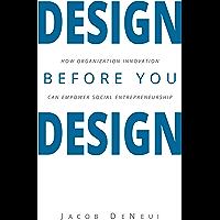 Design Before You Design: How Organization Innovation Can Empower Social Entrepreneurship (English Edition)