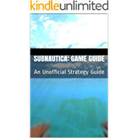 Subnautica: Game Guide: An Unofficial Strategy Guide