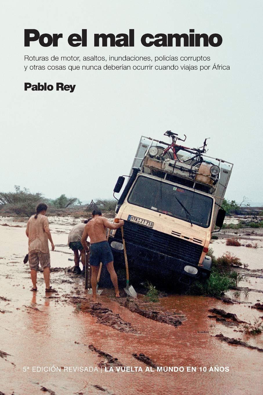 La vuelta al mundo en 10 años: Por el mal camino: Sudán, Etiopía, Kenia.: 2: Amazon.es: Rey, Pablo: Libros