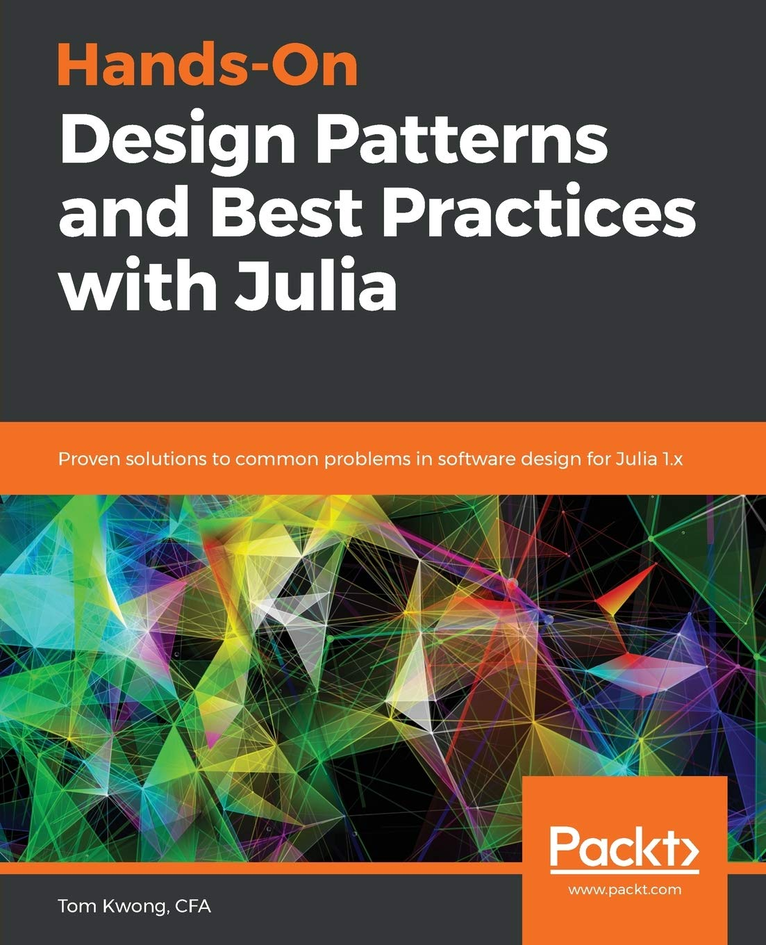 Hands On Design Patterns And Best Practices With Julia Proven Solutions To Common Problems In Software Design For Julia 1 X Kwong Tom Karpinski Stefan 9781838648817 Amazon Com Books
