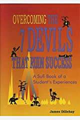 Overcoming the 7 Devils That Ruin Success: A Sufi Book of a Student's Experiences Kindle Edition