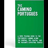 The Camino Portugués: A Wise Pilgrim Guide to the Camino de Santiago from Lisbon to Santiago along the Central, Coastal, and Variante Espiritual Routes