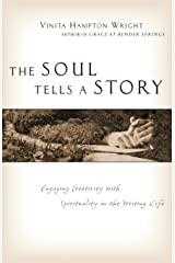 The Soul Tells a Story: Engaging Creativity with Spirituality in the Writing Life
