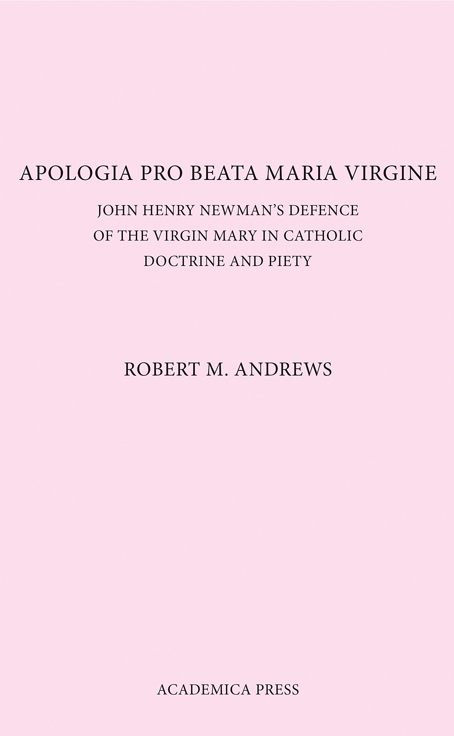 Apologia Pro Beata Maria Virgine: John Henry Newman's Defence of the Virgin Mary in Catholic Doctrine and Piety (revised paperback edition) PDF
