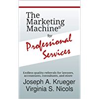 The Marketing Machine® for Professional Services: Endless quality referrals for lawyers, accountants, consultants, and more (English Edition)