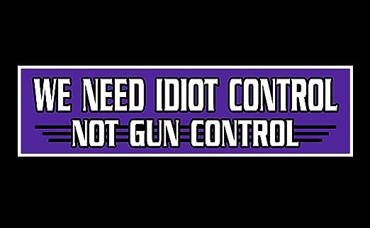 Amazon com anti gun control bumper sticker 3 x 11 we need idiot control not gun control automotive