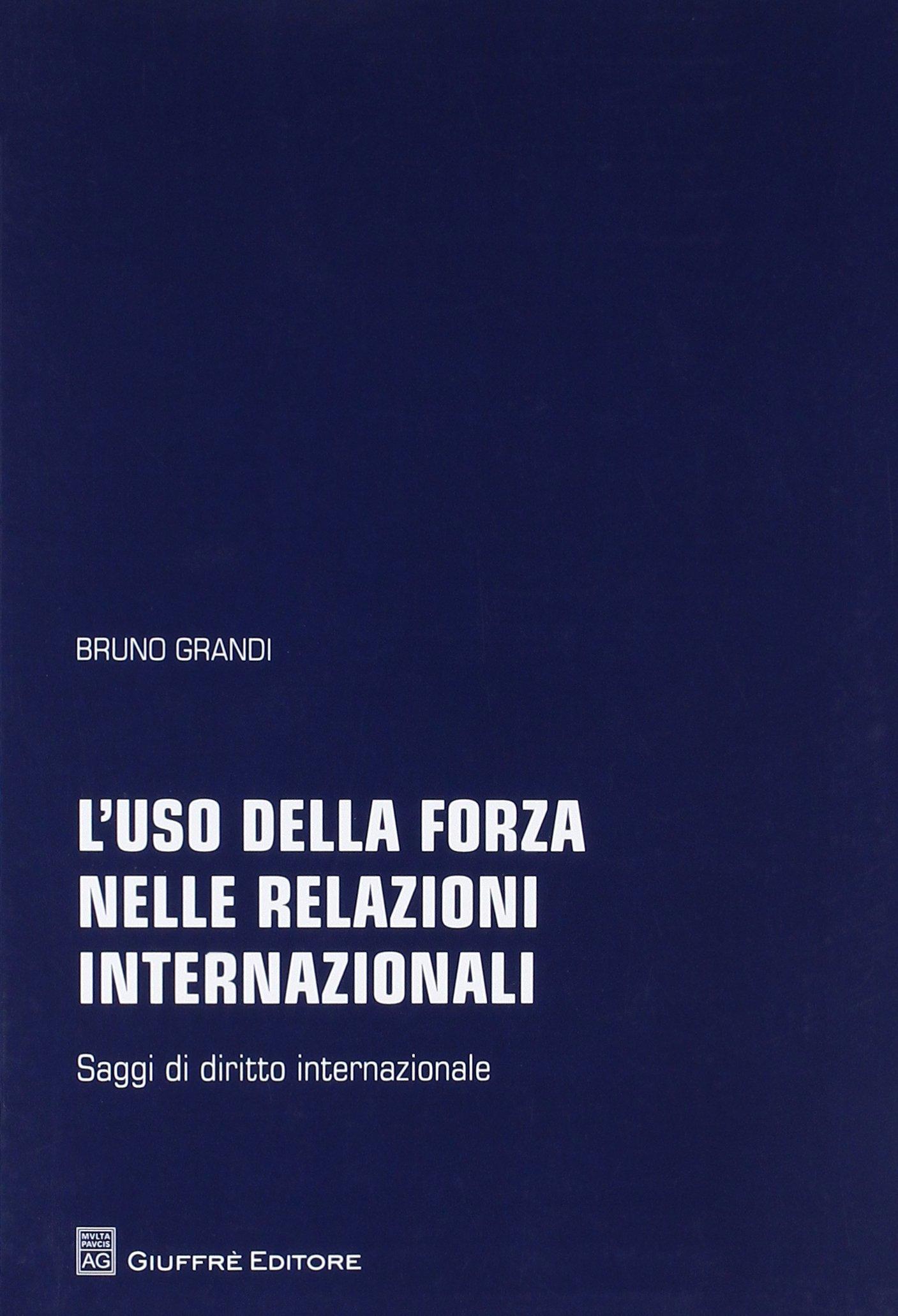 L'uso della forza nelle relazioni internazionali. Saggi di diritto internazionale Copertina flessibile – 13 feb 2018 Bruno Grandi Giuffrè 8814225397