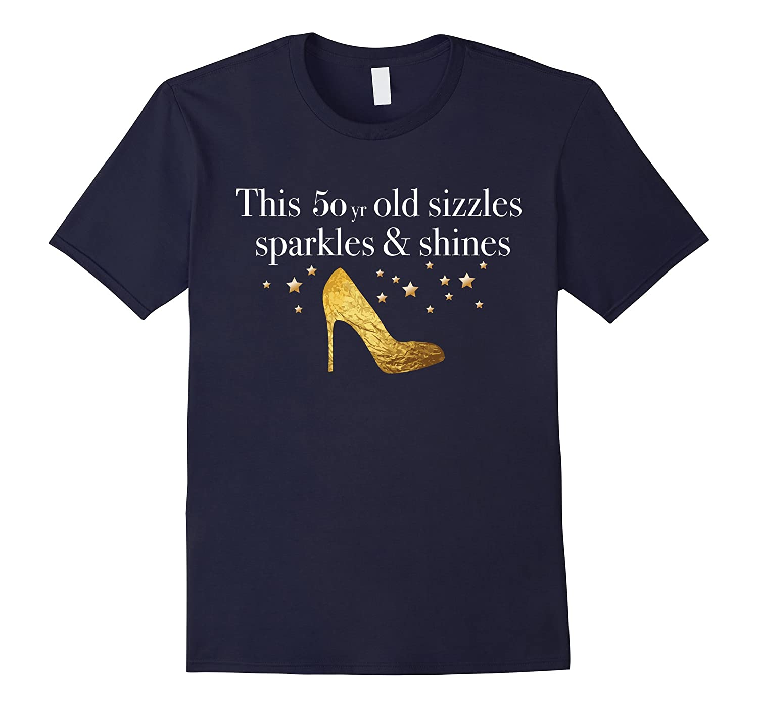 50th Birthday Shirts  The 50yr Old SizzlesSparkles Shines-TJ