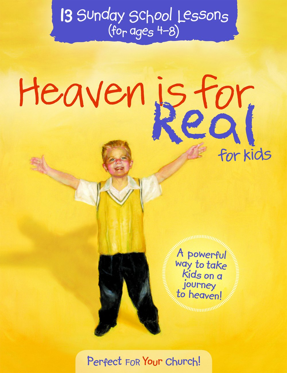 Heaven Is for Real for Kids: 13 Sunday School Lessons for Ages 4-8