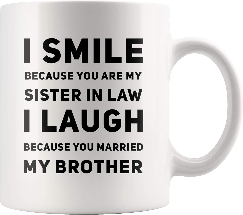 Sonrío porque eres mi cuñada Me río porque te casaste con mi hermano Regalos de boda y cumpleaños para la cuñada Taza 11 oz