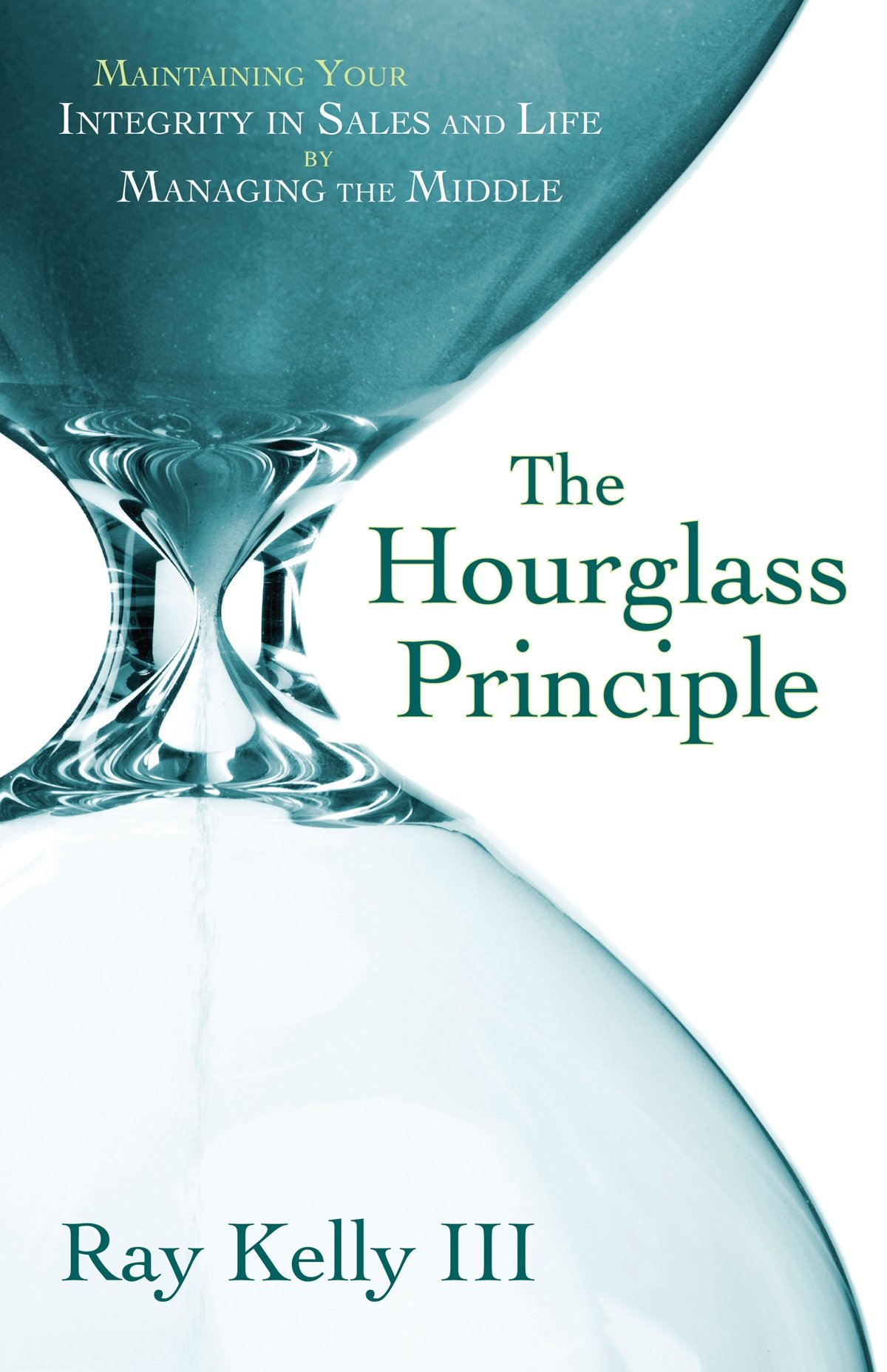 3988dbbb2e The Hourglass Principle  Maintaining Your Integrity in Life by ...