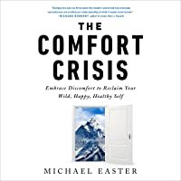 The Comfort Crisis: Embrace Discomfort to Reclaim Your Wild, Happy, Healthy Self
