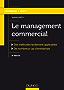 Le management commercial - 2e éd. : Des méthodes facilement applicables, de nombreux cas d'entreprises (Management Sup)
