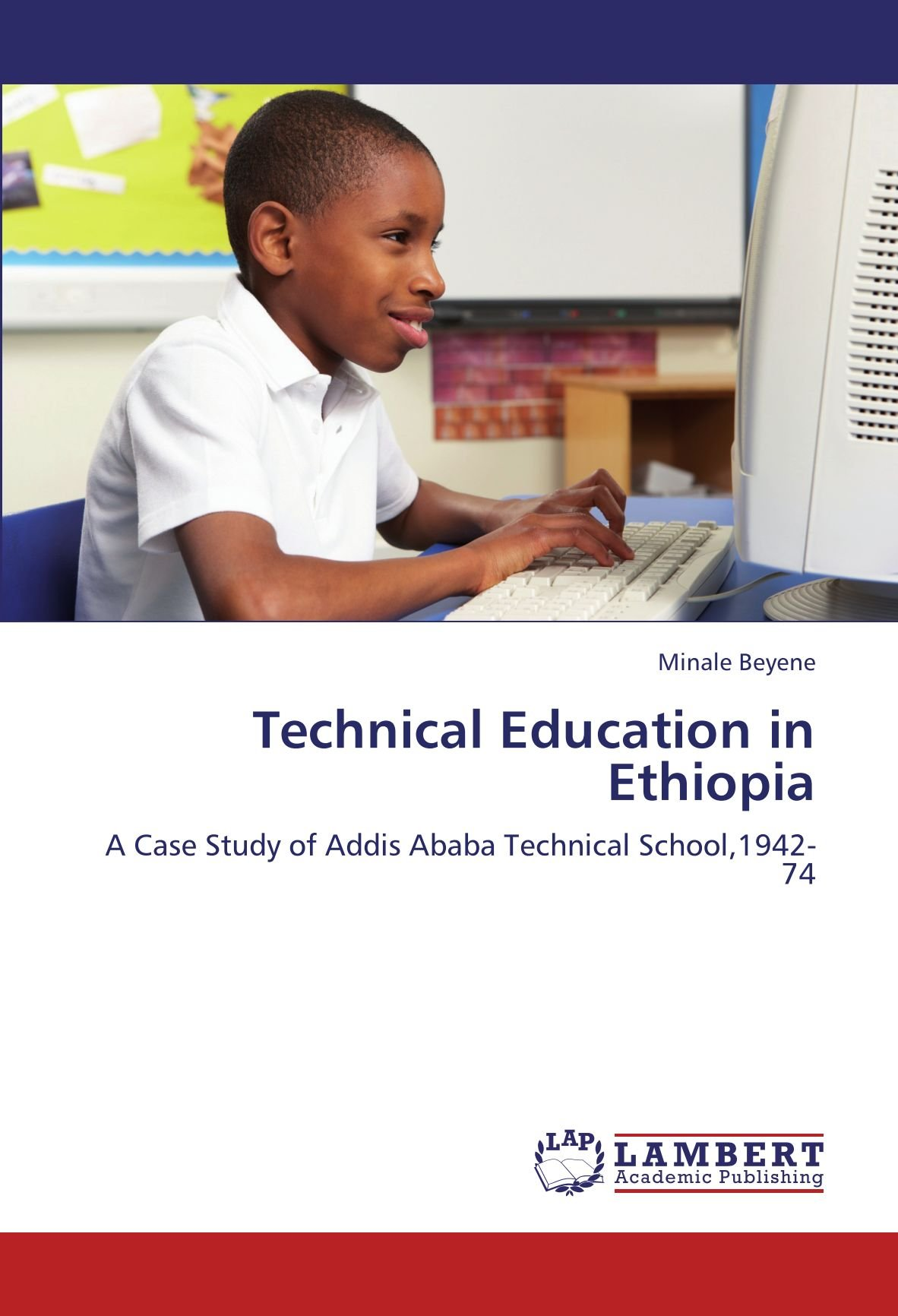 Technical Education in Ethiopia: A Case Study of Addis Ababa Technical School,1942-74