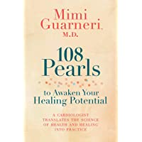 108 Pearls to Awaken Your Healing Potential: A Cardiologist Translates the Science...
