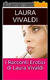 I Racconti Erotici di Laura Vivaldi (Italian Edition)