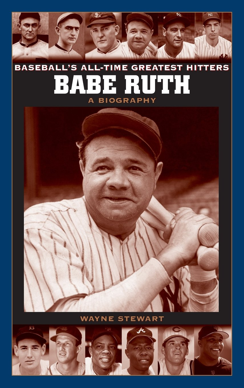 Babe Ruth: A Biography (Baseball's All-Time Greatest Hitters ...