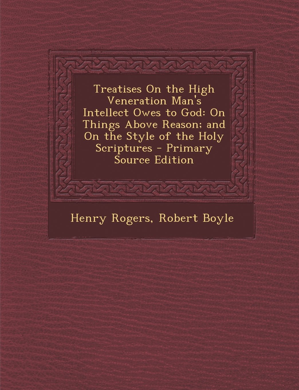 Treatises On the High Veneration Man's Intellect Owes to God: On Things Above Reason; and On the Style of the Holy Scriptures pdf epub