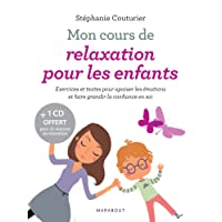 Mon cours de relaxation pour les enfants: Exercices et textes pour apaiser les émotions et faire grandir la confiance en soi