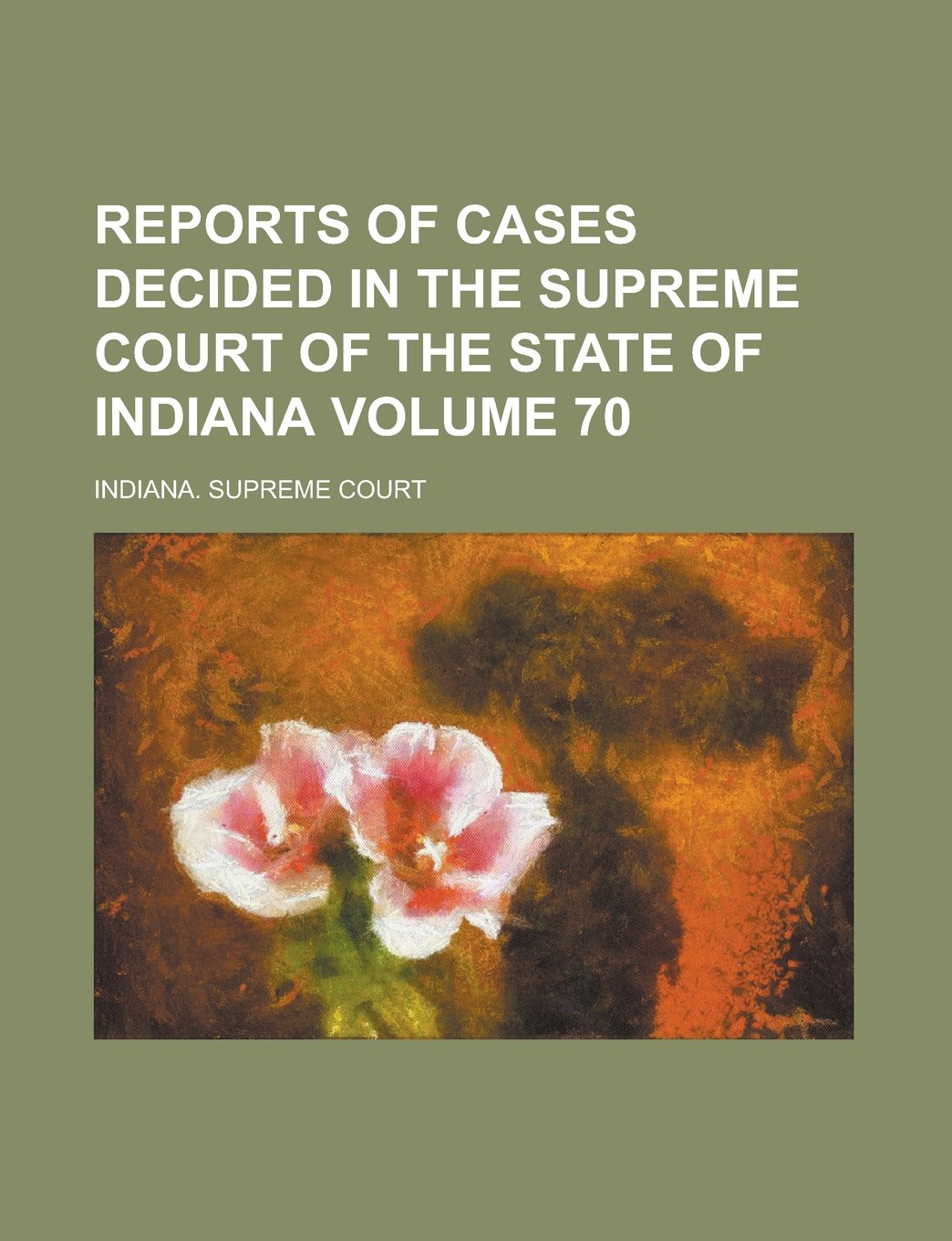 Reports of Cases Decided in the Supreme Court of the State of Indiana Volume 70 pdf