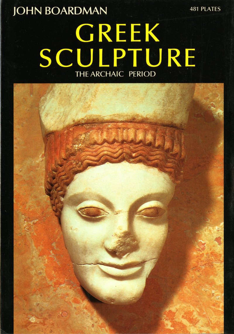 Greek Sculpture: The Archaic Period (World of Art): John Boardman:  9780500181669: Amazon.com: Books