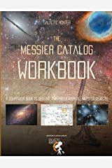 The Messier Catalog Workbook: A Complete guide to assist you on your quest of seeing and capturing all 110 Messier objects. Paperback