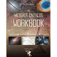 The Messier Catalog Workbook: A Complete guide to assist you on your quest of seeing and capturing all 110 Messier…