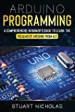 Arduino Programming: A Comprehensive Beginner's Guide to learn the Realms of Arduino from A-Z