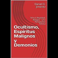 Ocultismo, Espíritus Malignos y Demonios: Mito ó Realidad, Riesgos - Una Perspectiva Bíblica (Estudios Bíblicos nº 5)