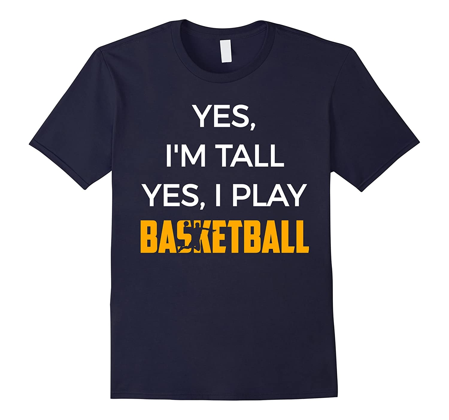 Yes I'm Tall Yes I Play Basketball Funny Shirts Gift-CL