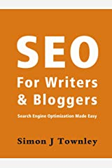 SEO for Writers and Bloggers - search engine optimization explained in clear English Kindle Edition