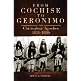 From Cochise to Geronimo: The Chiricahua Apaches, 1874–1886 (Volume 268) (The Civilization of the American Indian Series)