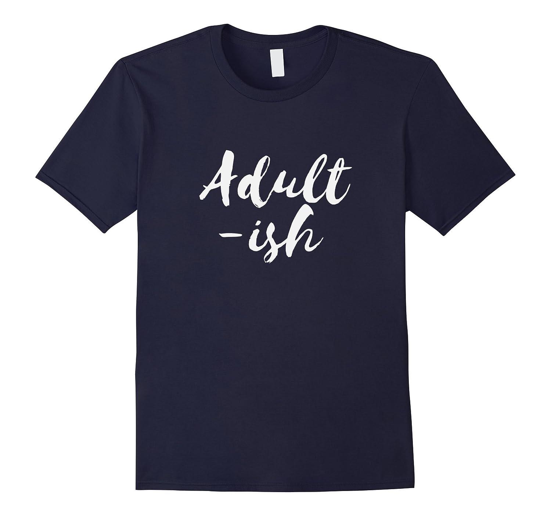 Adult-ish TShirt | Funny Adulting Is Hard T-Shirt Unisex-FL