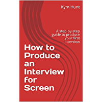 How to Produce an Interview for Screen: A step-by-step guide to produce your first interview (English Edition)