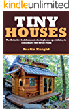 Tiny Houses: The Definitive Build Manual Of A Tiny Home Specializing In Sustainable Tiny House Living (English Edition)