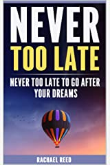 Never Too Late: Never Too Late to Go After Your Dreams Kindle Edition