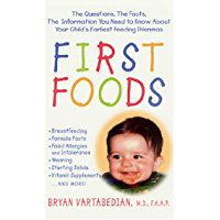 First Foods: The Questions, the Facts, the Information You Need to Know about Your Child's Earliest Feeding Dilemmas (English Edition)
