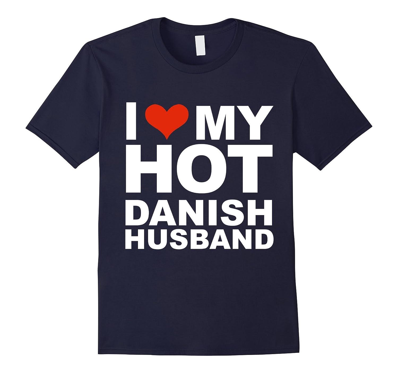 I Love My Hot Danish Husband T-shirt Wife Marriage Denmark-CL