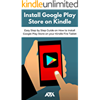 Install Google Play Store on Kindle: Easy Step by Step Guide on How to install Google Play Store on your Kindle Fire Tablet