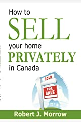How to SELL you home PRIVATELY in Canada Kindle Edition