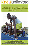 Inside Professional Sprinting: How do professional sprinters train? Phases and training that they do before they start competing? How they lift and recover? ... Track and Field) (English Edition)
