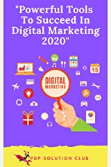 Powerful Tools To Succeed In Digital Marketing 2020 Kindle Edition