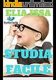 Studia facile in 7 passi: Metodo di studio, tecniche di memoria, lettura veloce, motivazione, tecniche di memorizzazione, tecniche di memorizzazione rapida, ... rilassamento. (crescita personale Vol. 1)