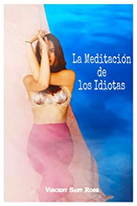 La Meditación de los Idiotas: Diálogos tras el velo (Spanish Edition)