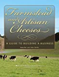 Farmstead and Artisan Cheeses: A Guide to Building a Business (Publication)