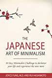 Minimalism : The Japanese Art of Minimalism: 30-Day Minimalist Challenge to Declutter your Life and Experience The New More (minimalist, minimalism book, ... mindfulness, declutter, organizing)