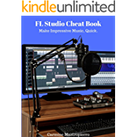 FL Studio Cheatbook - Make Impressive Music, Quick: Mixing, Mastering, Workflow, Plugins, And More book cover