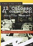 Il colosso di Corso Lodi. Mala & Fernet, Milano 1975