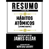 Resumo Estendido: Hábitos Atômicos (Atomic Habits) - Baseado No Livro De James Clear