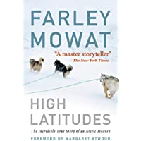 High Latitudes: The Incredible True Story of an Arctic Journey by Master Storyteller Farley Mowat (17 Million Books Sold)